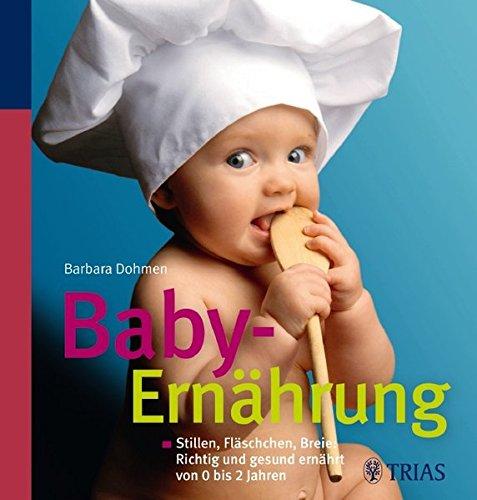 Baby-Ernährung: Stillen, Fläschchen, Breie: Richtig und gesund ernährt von 0 bis 2 Jahre