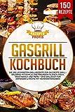 Gasgrill Kochbuch: Die 150 leckersten Grillrezepte für das beste Grillerlebnis mit Familie und Freunden! Fleisch, Fisch, vegetarisch und mehr – Das Grillbuch für Anfänger & Profis mit Nährwertangab