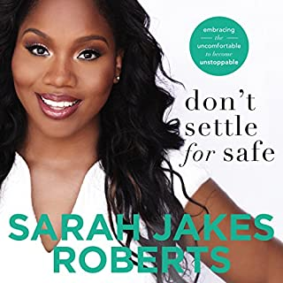 Don't Settle for Safe     Embracing the Uncomfortable to Become Unstoppable              By:                                                                                                                                 Sarah Jakes Roberts                               Narrated by:                                                                                                                                 Sisi Aisha Johnson                      Length: 5 hrs and 4 mins     996 ratings     Overall 4.7
