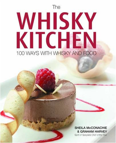 McConachie, S: The Whisky Kitchen: 100 Ways with Whisky and Food