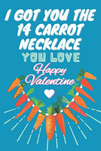 I Got You the 14 Carrot Necklace You Love- Funny Valentines Day Gift Lined Notebook / Valentines Day Journal Gift: Blank Lined Journal Notebook Great ... pages)- Hasband, Wife, Boyfriend, Girlfriend