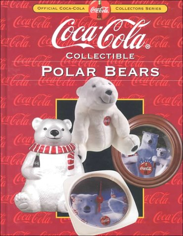 Coca-Cola Collectible Polar Bears (Collector's Guide to Coca Cola Items Series)