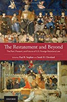 The Restatement and Beyond: The Past, Present, and Future of U.S. Foreign Relations Law