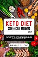 Keto Diet Cookbook For Beginners 2021: The Anti-Inflammatory Ketogenic Cookbook to Burn Fat, Boost Your Energy, Heal Your Body with 150 Low-Carb and Slow Cooker Recipes. Lose Weight and Feel Great!