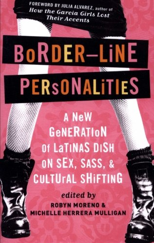 Border-Line Personalities: A New Generation of Latinas Dish on Sex, Sass, and Cultural Shifting