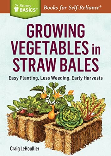 Growing Vegetables in Straw Bales Easy Planting Less Weeding Early Harvests A Storey BASICS product image