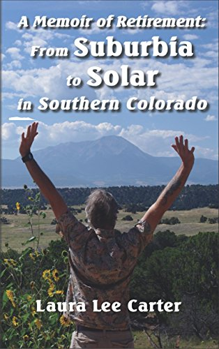 A Memoir of Retirement:: From Suburbia to Solar in Southern Colorado (English Edition)