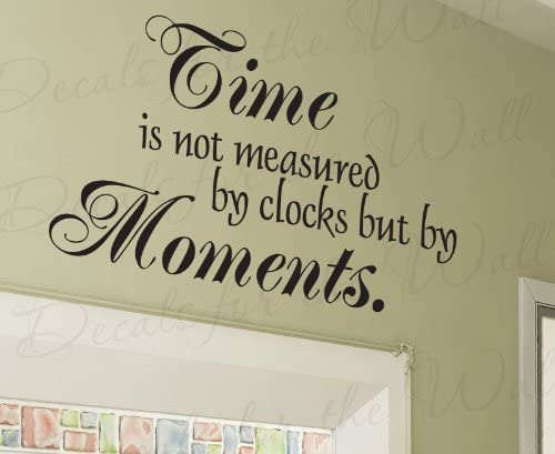 Time Is Not Measured By Clocks But By Moments Inspirational Motivational Inspiring Adhesive Vinyl Wall Decal Decoration Quote Lettering Decor Saying Sticker Graphic Art Mural Home Kitchen