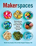 Makerspaces: Remaking Your Play and STEAM Early Learning Areas