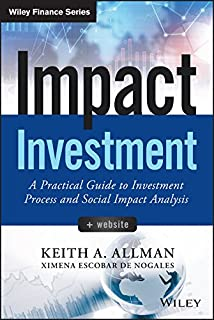Impact Investment: A Practical Guide to Investment Process and Social Impact Analysis + Website (Wiley Finance)