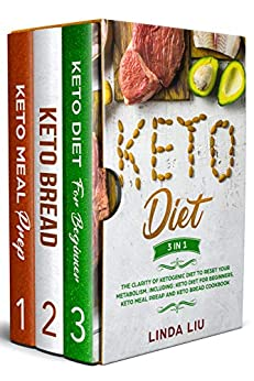 Keto Diet: The Clarity of Ketogenic Diet to Reset Your Metabolism. Including: Keto Diet for Beginners, Keto Meal Preap and Keto Bread Cookbook by [Linda Liu]