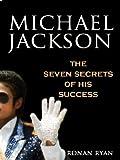 Michael Jackson: The Seven Secrets of His Success (English Edition)