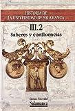 Historia de la Universidad de Salamanca III. Saberes y confluencias (2 vols.) (Ediciones Universidad de Salamanca. Colección Historia de la Universidad, 63)