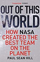 Out of This World: The principles of high performance and perfect decision making learned from leading at NASA