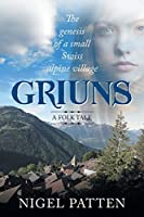 Griuns: The genesis of a small Swiss alpine village - A folk tale