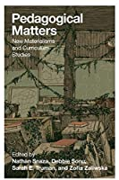 Pedagogical Matters: New Materialisms and Curriculum Studies (Counterpoints: Studies in Criticality)