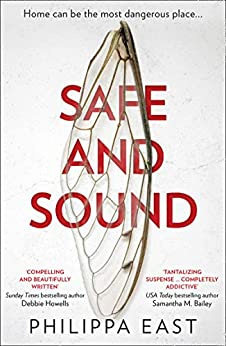 Safe and Sound: The most gripping and suspenseful book of 2021, from the author of Little White Lies by [Philippa East]