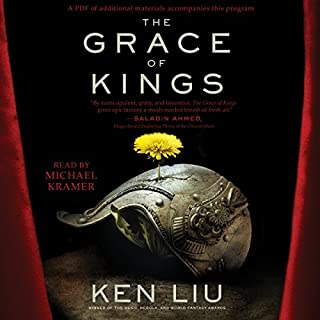 The Grace of Kings     The Dandelion Dynasty              By:                                                                                                                                 Ken Liu                               Narrated by:                                                                                                                                 Michael Kramer                      Length: 21 hrs and 37 mins     1,066 ratings     Overall 4.1