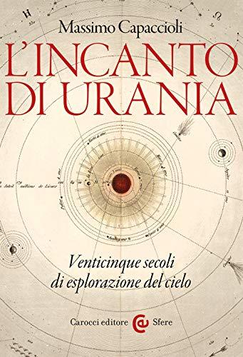 L'incanto di Urania. Venticinque secoli di esplorazione del cielo