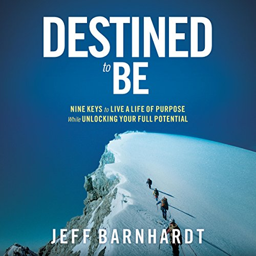 Destined to Be: Nine Keys to Live a Life of Purpose While Unlocking Your Full Potential audiobook cover art
