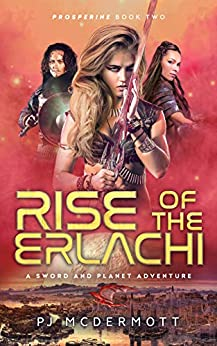 Rise of the Erlachi: A Sword and Planet Adventure (A Fantastic Space Adventure Series With Strong Female Characters Book 2) by [PJ McDermott, Gail Tagarro]