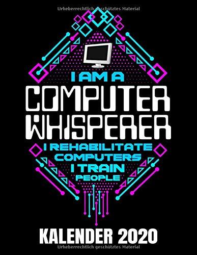 I Am A Computer Whisperer Kalender 2020: IT Experte - IT Fachmann Kalender Terminplaner Buch - Jahreskalender - Wochenkalender - Jahresplaner