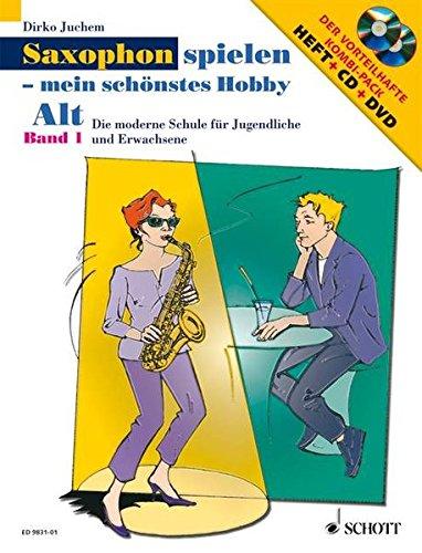 Saxophon spielen - mein schönstes Hobby: Die moderne Schule für Jugendliche und Erwachsene. Band 1. Alt-Saxophon. Ausgabe mit CD + DVD.: Die modene Schule für Jugendliche und Erwachsene