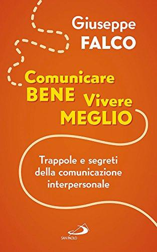 Comunicare bene, vivere meglio. Trappole e segreti della comunicazione interpersonale