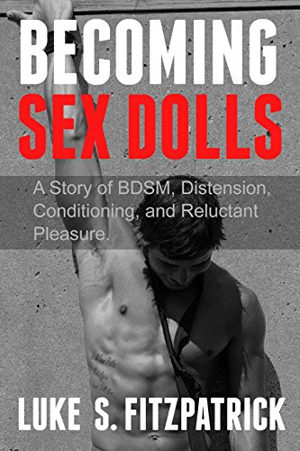 Becoming Sex Dolls: A Story of BDSM, Distension, Conditioning, and Reluctant Pleasure (English Edition)