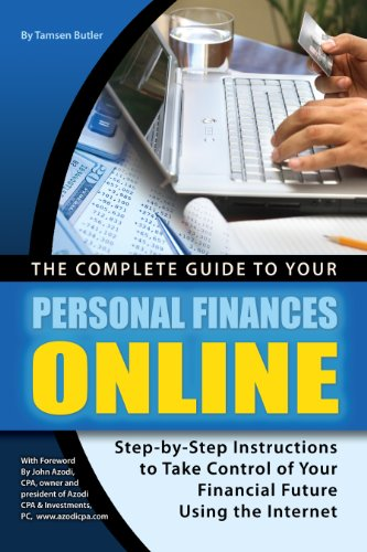 The Complete Guide to Your Personal Finances Online: Step-by-Step Instructions to Take Control of Your Financial Future Using the Internet (English Edition)