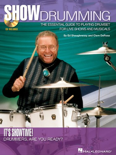 Show Drumming: The Essential Guide to Playing Drumset for Live Shows and -