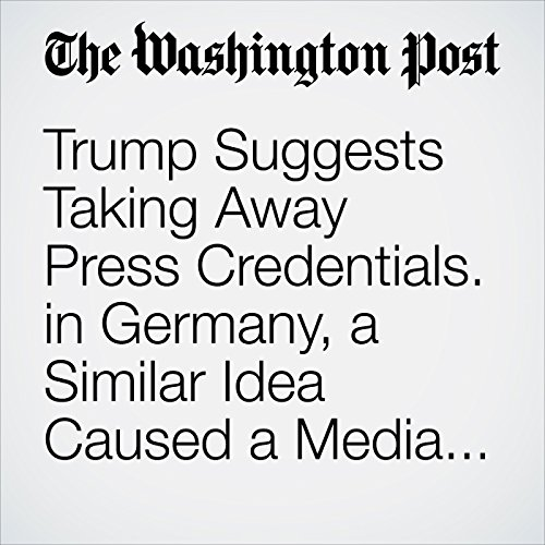 Trump Suggests Taking Away Press Credentials. in Germany, a Similar Idea Caused a Media Boycott. copertina