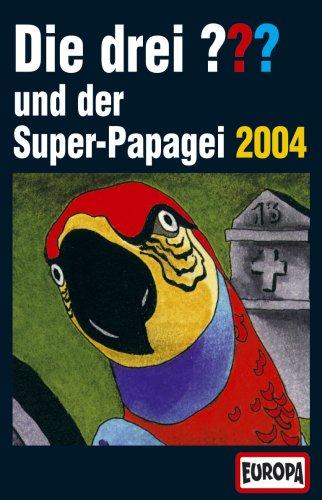 Die drei Fragezeichen und der Superpapagei 2004 [Musikkassette] [Musikkassette]