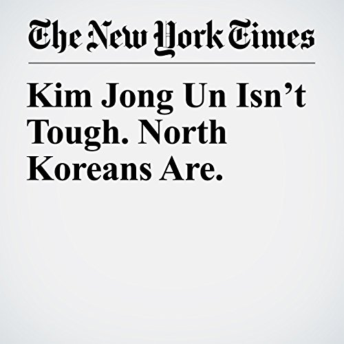 Kim Jong Un Isn't Tough. North Koreans Are. copertina