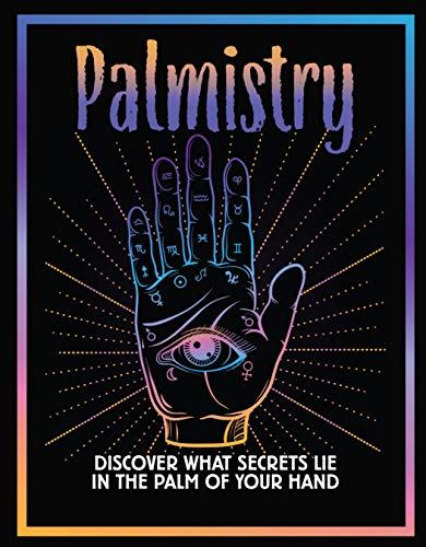 Palmistry: Discover What Secrets Lie in the Palm of You Hand: Discover What Secrets Lie in the Palm of Your Hand