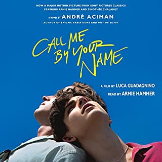Call Me by Your Name     A Novel              Written by:                                                                                                                                 André Aciman                               Narrated by:                                                                                                                                 Armie Hammer                      Length: 7 hrs and 43 mins     397 ratings     Overall 4.8