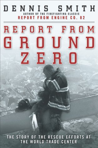 Report from Ground Zero: The Story of the Rescue Efforts at the World Trade Center