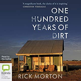 One Hundred Years of Dirt                   By:                                                                                                                                 Rick Morton                               Narrated by:                                                                                                                                 Rick Morton                      Length: 5 hrs and 47 mins     19 ratings     Overall 4.7