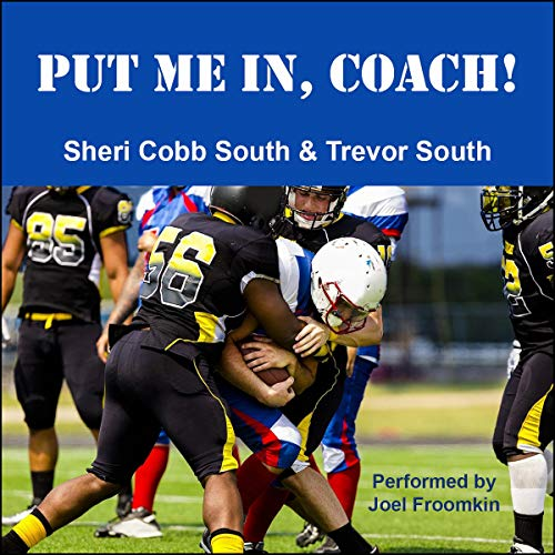 Put Me In, Coach!                   By:                                                                                                                                 Sheri Cobb South,                                                                                        Trevor South                               Narrated by:                                                                                                                                 Joel Froomkin                      Length: 2 hrs and 2 mins     Not rated yet     Overall 0.0