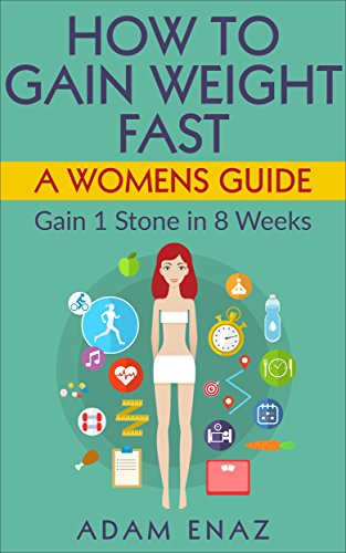 How To Gain Weight Fast: A Womens Guide: Gain 1 Stone in 8 Weeks (English Edition)