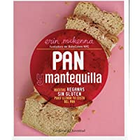 Pan y mantequilla. Recetas veganas sin gluten para llenar tu cesta del pan (Cocina saludable)