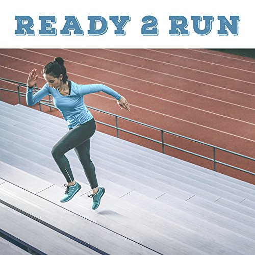 Ready 2 Run – Running Hits 2017, Chill Out, Music for Pilates, Workout, Chill Out High Tempo