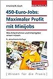 450-Euro-Jobs: Maximaler Profit mit Minijobs: Was Arbeitnehmer und Arbeitgeber wissen mssen; Walhalla Rechtshilfen