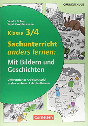 Mit Bildern und Geschichten lernen: Klasse 3/4 - Sachunterricht anders lernen: Mit Bildern und Geschichten: Differenziertes Arbeitsmaterial zu den zentralen Lehrplanthemen. Kopiervorlagen