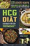 HCG Dit Kochbuch fr den Thermomix - 120 leckere Rezepte fr ein hocheffizientes und schnelles Abnehmen nach der Stoffwechselkur: Schnell abnehmen? Gesund, lecker und effizient!