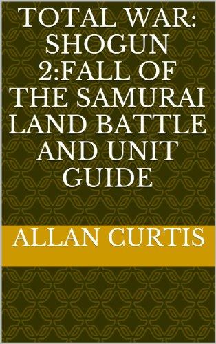 Total War: Shogun 2: Fall of the Samurai Land Battle and Unit Guide (English Edition)