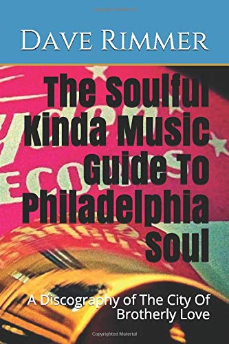 Compare Textbook Prices for The Soulful Kinda Music Guide To Philadelphia Soul: A Discography of The City Of Brotherly Love The Soul Cities  ISBN 9781723128189 by Rimmer, Dave