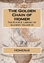 The Golden Chain of Homer (The R.A.M.S. Library of Alchemy) (Volume 33)