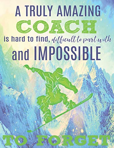 A Truly Amazing Coach Is Hard To Find, Difficult To Part With And Impossible To Forget: Thank You Appreciation Gift for Snowboarding Coaches: Notebook ... | Diary for World's Best Snowboard Coach