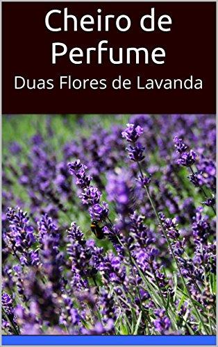 Cheiro de Perfume: Duas Flores de Lavanda (Portuguese Edition)